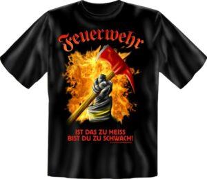 Feuerwehr T-Shirt schwarz ... ist das zu heiss bist du zu schwach